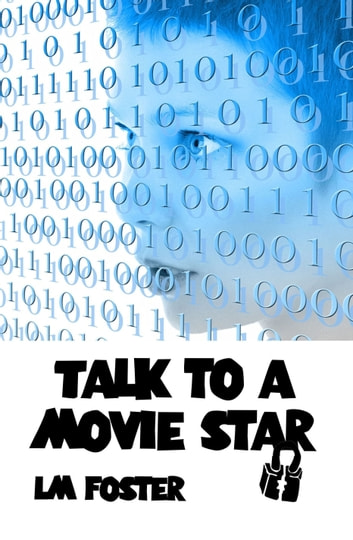Talk To a Movie Star ebook by LM Foster