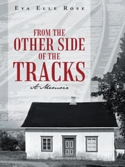 From The Other Side Of The Tracks - A Memoir ebook by Eva Elle Rose