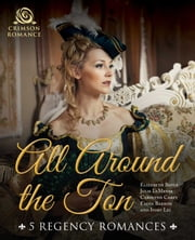 All Around the Ton - 5 Regency Romances ebook by Elizabeth Boyce, Julie LeMense, Carolynn Carey,...