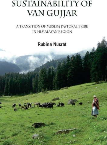 Sustainability of Van Gujjars - A Transition of Muslim Pastoral Tribe in Himalayan Region ebook by Rubina Nusrat