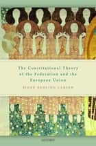 The Constitutional Theory of the Federation and the European Union ebook by Signe Rehling Larsen
