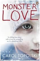 Monster Love eBook by Carol Topolski