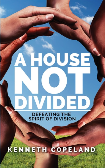 A House Not Divided - Defeating the Spirit of Division ebook by Copeland,Kenneth