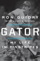 Gator - My Life in Pinstripes ebook by Ron Guidry, Andrew Beaton