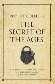 Robert Collier's The secret of the ages: A modern-day interpretation of a self-help classic ebook by Mccreadie, Karen