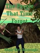 The People That Time Forgot ebook by Edgar Rice Burroughs