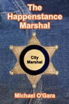 The Happenstance Marshal ebook by Michael O'Gara