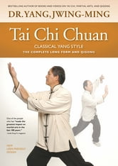 Tai Chi Chuan Classical Yang Style - The Complete Form Qigong ebook by Yang Jwing-Ming