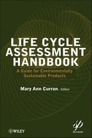 Life Cycle Assessment Handbook - A Guide for Environmentally Sustainable Products ebook by