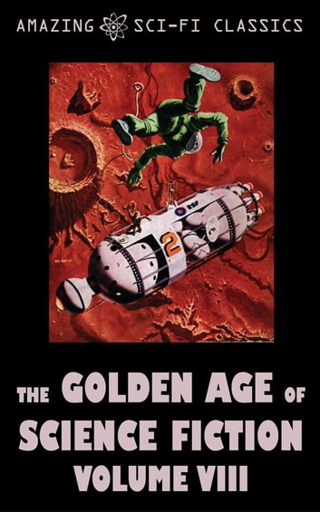 The Golden Age of Science Fiction - Volume VIII ebook by Murray Leinster,Lester del Rey,Frederik Pohl,Robert Sheckley,Jack Vance,Frederic Brown,Phillips Barbee,Amazing Sci-Fi Classics-020edt