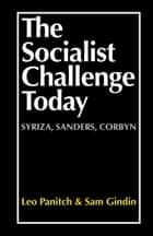 The Socialist Challenge Today ebook by Sam Gindin, Leo Panitch