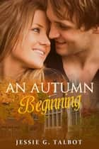 An Autumn Beginning ebook by Jessie G. Talbot