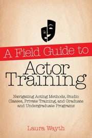 A Field Guide to Actor Training ebook by Laura Wayth