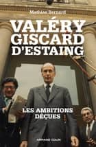 Valéry Giscard d'Estaing - Les ambitions déçues ebook by Mathias Bernard