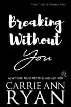 Breaking Without You ebook by Carrie Ann Ryan