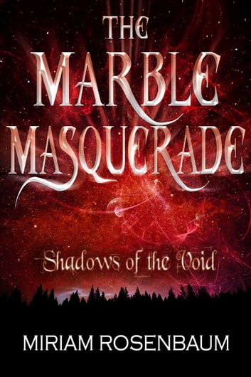 The Marble Masquerade: Shadows of the Void - The Marble Masquerade, #3 ebook by Miriam Rosenbaum