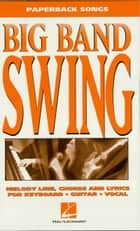 Big Band Swing (Songbook) ebook by Hal Leonard Corp.