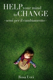 Help Your Mind to Change Ebook di Rosa Ucci