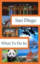 What To Do In San Diego ebook by Richard Hauser