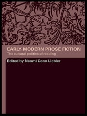 Early Modern Prose Fiction - The Cultural Politics of Reading ebook by Naomi Conn Liebler