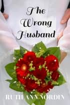 The Wrong Husband ekitaplar by Ruth Ann Nordin