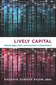 Lively Capital - Biotechnologies, Ethics, and Governance in Global Markets ebook by Kaushik Sunder Rajan