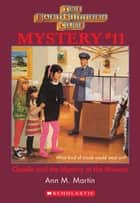 The Baby-Sitters Club Mystery #11: Claudia and the Mystery At the Museum ebook by