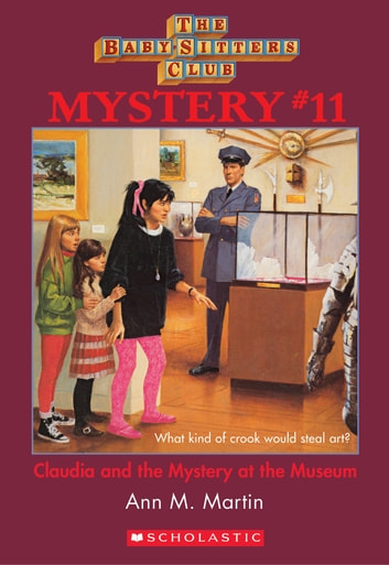 The Baby-Sitters Club Mystery #11: Claudia and the Mystery At the Museum ebook by Ann M. Martin
