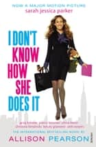 I Don't Know How She Does It ebook by Allison Pearson