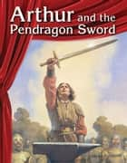 Arthur and the Pendragon Sword ebook by Debra J. Housel