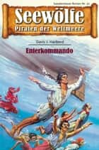 Seewölfe - Piraten der Weltmeere 32 - Enterkommando ebook by Davis J. Harbord