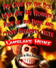 The Grin of the Doll Who Ate his Mother's Face in the Dark and Other Dreadful Tales ebook by Lamblake Heinz