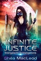 Infinite Justice - A Science Fiction Murder Mystery ebook by Shéa MacLeod