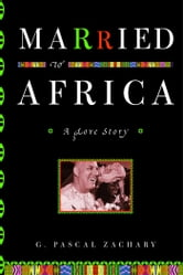 Married to Africa - A Love Story ebook by G. Pascal Zachary