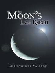 The Moon's Last Knight ebook by Christopher Valiton