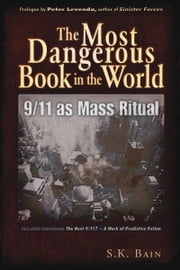 The Most Dangerous Book in the World: 9/11 as Mass Ritual - 9/11 as Mass Ritual ebook by S. K. Bain