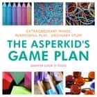 The Asperkid's Game Plan - Extraordinary Minds, Purposeful Play... Ordinary Stuff ebook by