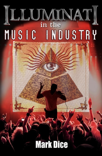 Illuminati in the Music Industry ebook by Mark Dice