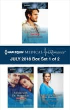 Harlequin Medical Romance July 2018 - Box Set 1 of 2 - Back in Dr. Xenakis' Arms\A Date with Dr. Moustakas\The Brooding Surgeon's Baby Bombshell ebook by Amalie Berlin, Amy Ruttan, Susan Carlisle
