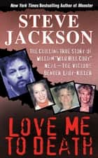"Love Me to Death - The Chilling True Story of William ""Wild Bill Cody"" Neal—the Vicious Denver Lady-Killer ebook by Steve Jackson"