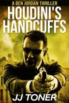 Houdini's Handcuffs ebook by JJ Toner