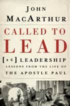 Called to Lead - 26 Leadership Lessons from the Life of the Apostle Paul ebook by John MacArthur
