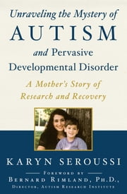 Unraveling the Mystery of Autism and Pervasive Developmental Disorder - A Mother's Story of Research and Recovery ebook by Karyn Seroussi