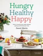 Hungry Healthy Happy - How to nourish your body without giving up the foods you love ebook by Dannii Martin