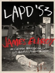 LAPD '53 ebook by James Ellroy, Glynn Martin for the Los Angeles Police Museum