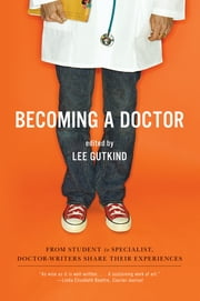 Becoming a Doctor: From Student to Specialist, Doctor-Writers Share Their Experiences ebook by Lee Gutkind