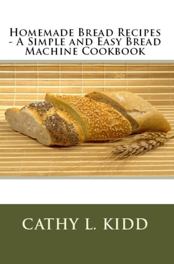 Homemade Bread Recipes - A Simple and Easy Bread Machine Cookbook photo