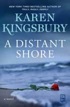 A Distant Shore - A Novel ebook by Karen Kingsbury