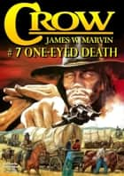 Crow 7: One-Eyed Death ebook by James W. Marvin