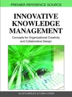 Innovative Knowledge Management - Concepts for Organizational Creativity and Collaborative Design ebook by Lorna Uden, Alan Eardley